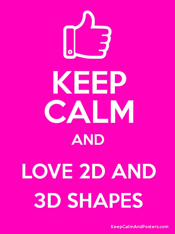 KEEP CALM AND LOVE 2D AND 3D SHAPES - Keep Calm and Posters