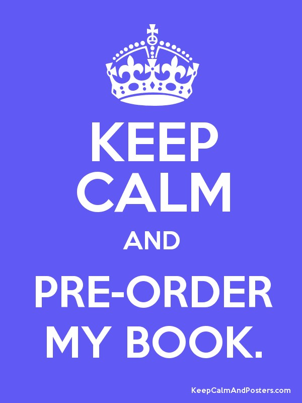 KEEP CALM AND PRE-ORDER MY BOOK. Poster