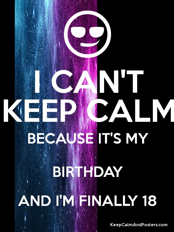 I cant keep calm because its my birthday and im finally 18 keep i cant keep calm because its my birthday and im finally 18 altavistaventures Gallery