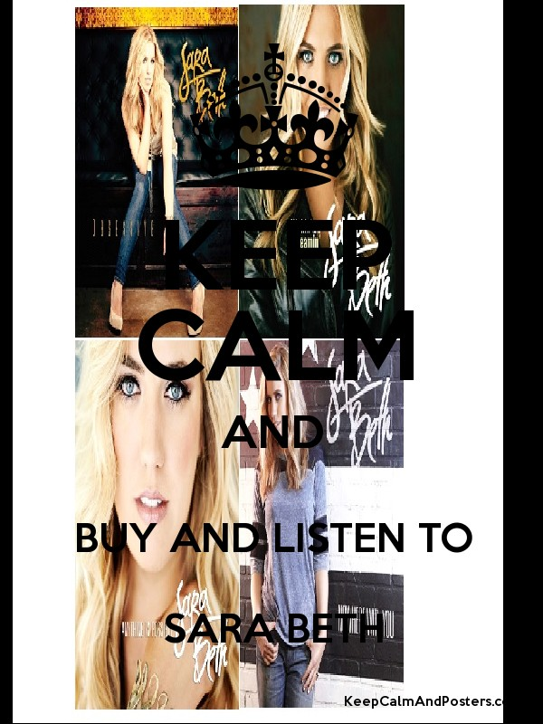 KEEP CALM AND BUY AND LISTEN TO SARA BETH - Keep Calm and Posters Generator, Maker For Free ...