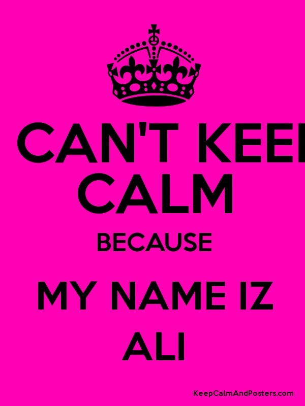 i can t keep calm because my name iz ali keep calm and posters