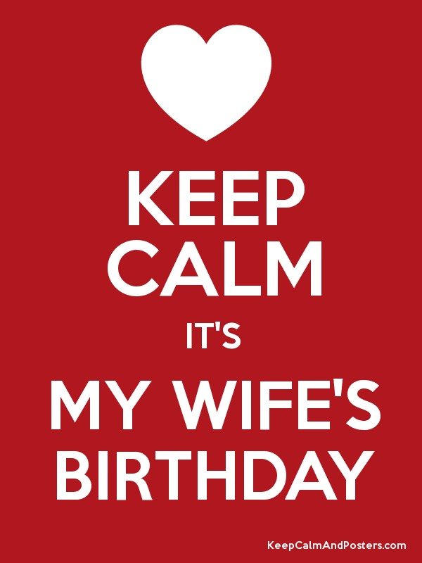 keep calm it s my wife s birthday keep calm and posters generator