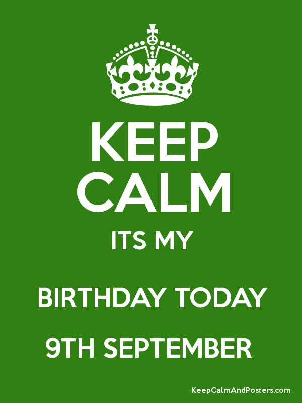 Attractive KEEP CALM ITS MY BIRTHDAY TODAY 9TH SEPTEMBER Poster