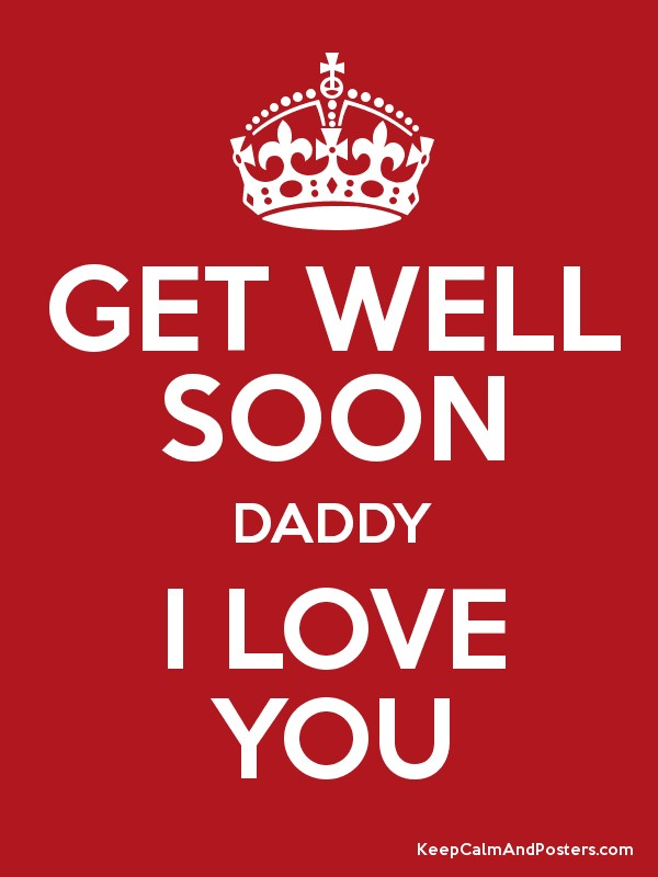 get well soon daddy i love you keep calm and posters generator