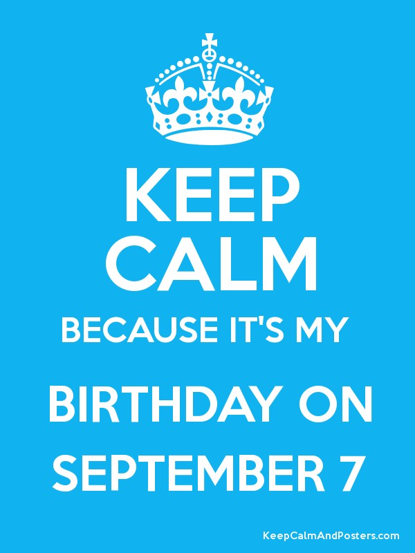 Lovely KEEP CALM BECAUSE ITu0027S MY BIRTHDAY ON SEPTEMBER 7 Poster