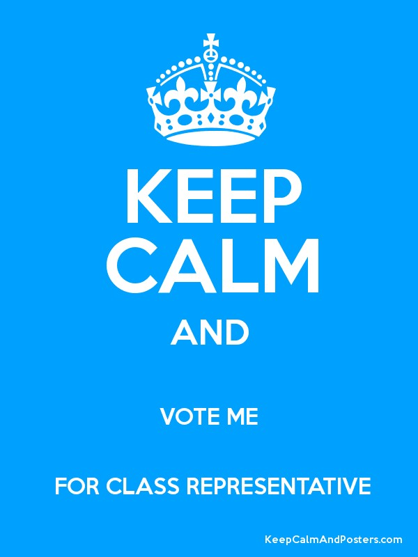 KEEP CALM AND VOTE ME FOR CLASS REPRESENTATIVE Poster