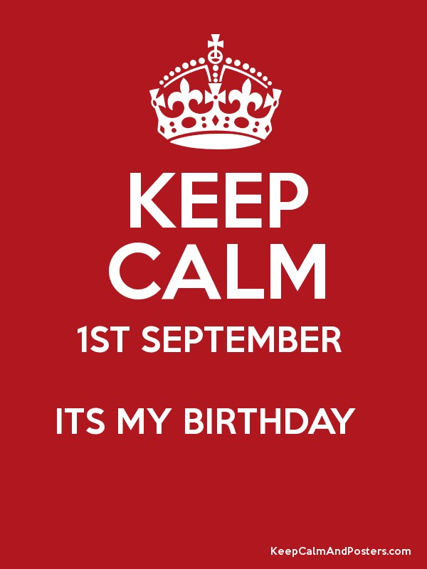Amazing KEEP CALM 1ST SEPTEMBER ITS MY BIRTHDAY Poster
