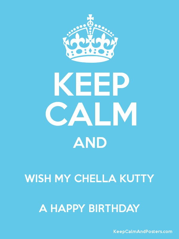 Keep Calm And Wish My Chella Kutty A Happy Birthday Keep