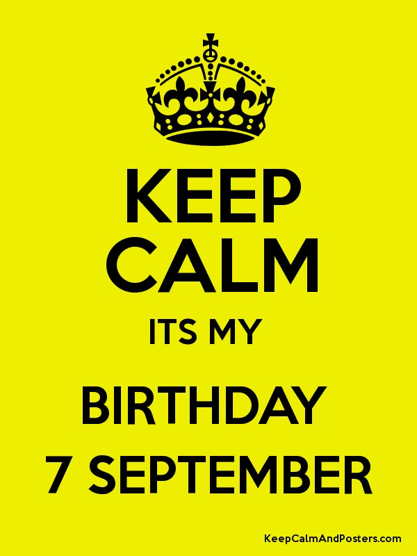 KEEP CALM ITS MY BIRTHDAY 7 SEPTEMBER Poster