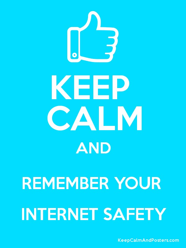 Keep Calm And Remember Your Internet Safety Keep Calm And Posters Generator Maker For Free Keepcalmandposters Com