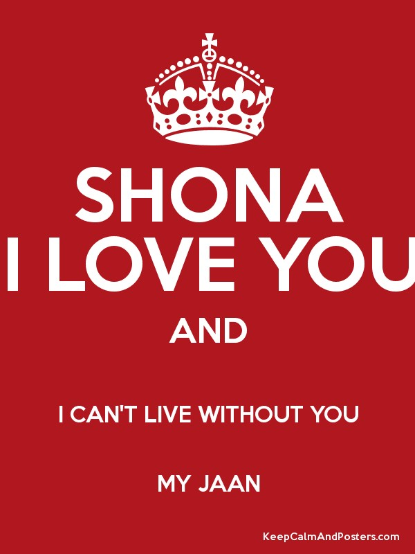 SHONA I LOVE YOU AND I CAN'T LIVE WITHOUT YOU MY JAAN ...