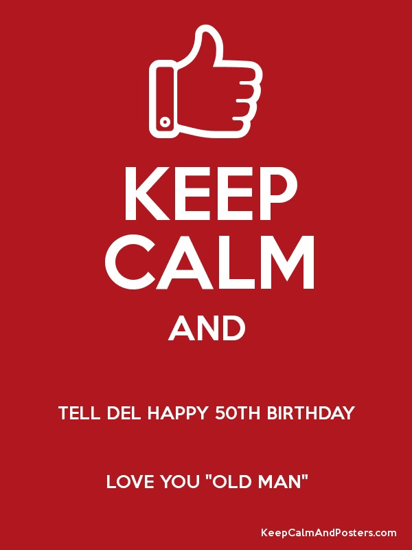 Keep Calm And Tell Del Happy 50th Birthday Love You Old Man Keep
