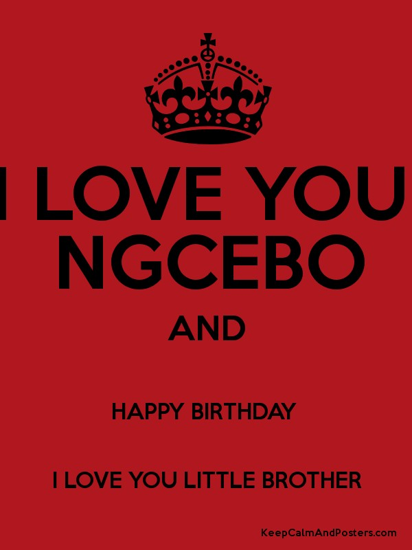I Love You Ngcebo And Happy Birthday I Love You Little Brother