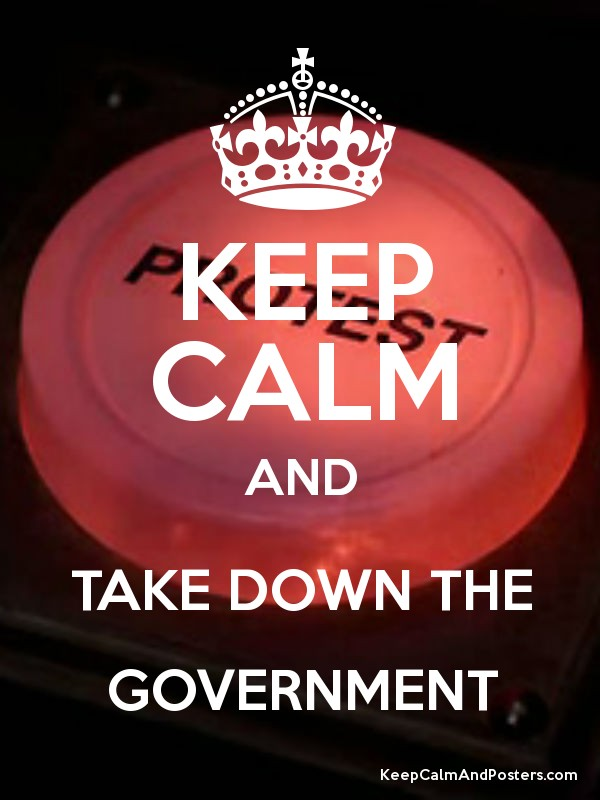 KEEP CALM AND TAKE DOWN THE GOVERNMENT - Keep Calm and Posters