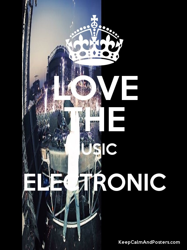 LOVE THE MUSIC ELECTRONIC - Keep Calm and Posters Generator