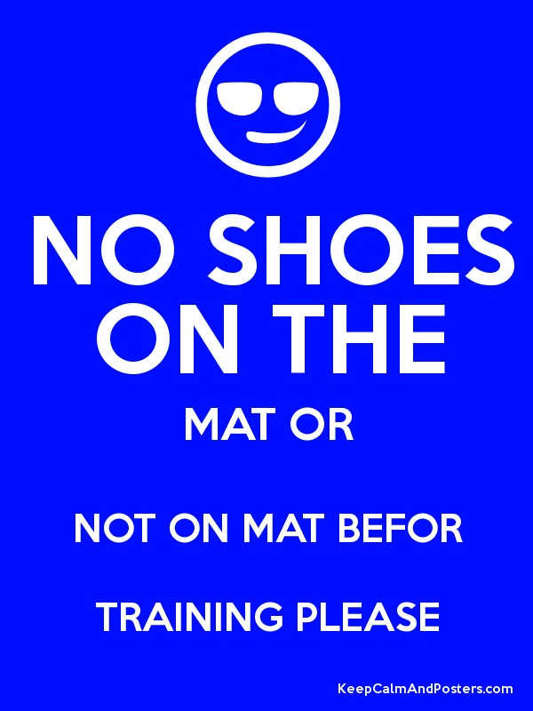 No shoes on the mat or not on mat befor training please keep calm and posters generator maker - No shoes doormat ...