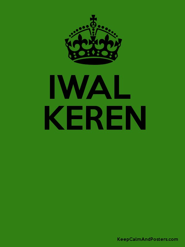IWAL KEREN - Keep Calm and Posters Generator, Maker For Free