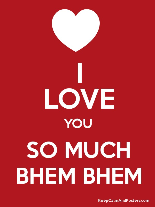 i love you so much bhem bhem keep calm and posters generator