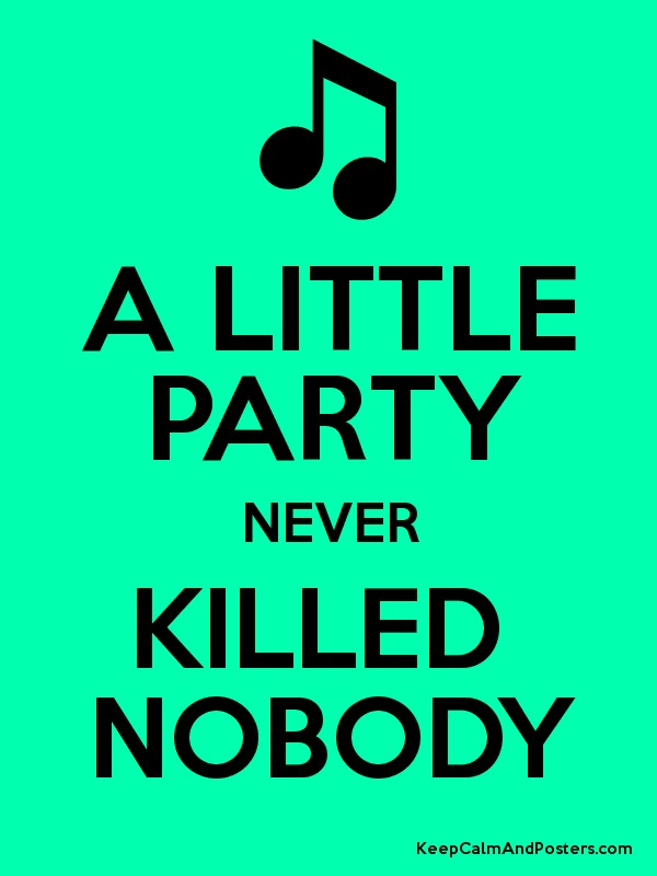 a little party never killed nobody poster. Black Bedroom Furniture Sets. Home Design Ideas