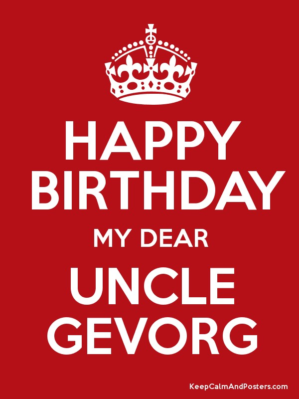 Happy Birthday My Dear Uncle Gevorg Keep Calm And Posters