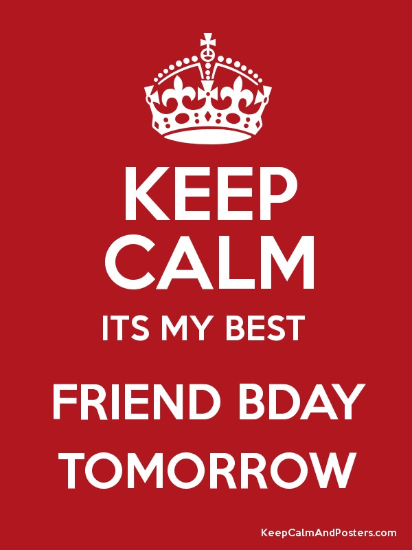 Keep calm its my best friend bday tomorrow keep calm and posters keep calm its my best friend bday tomorrow poster thecheapjerseys Images