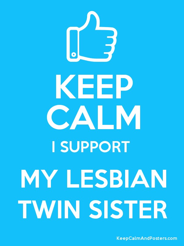 KEEP CALM I SUPPORT MY LESBIAN TWIN SISTER Poster