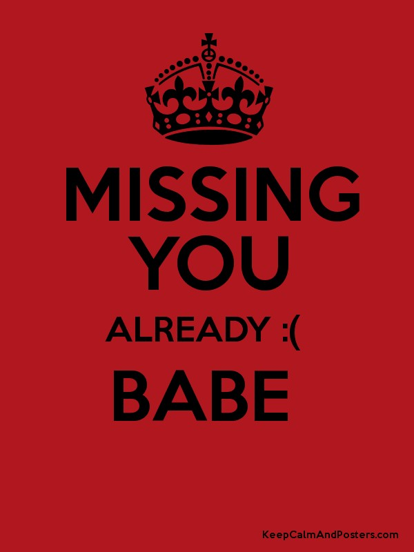MISSING YOU ALREADY BABE Keep Calm and Posters Generator – Missing Poster Generator