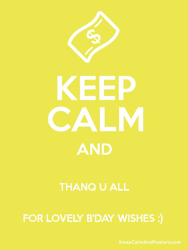 keep calm and thanq u all for lovely b day wishes keep calm and