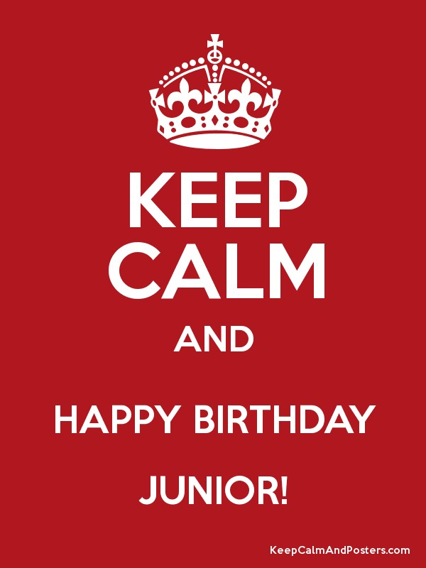 KEEP CALM AND HAPPY BIRTHDAY JUNIOR! Poster