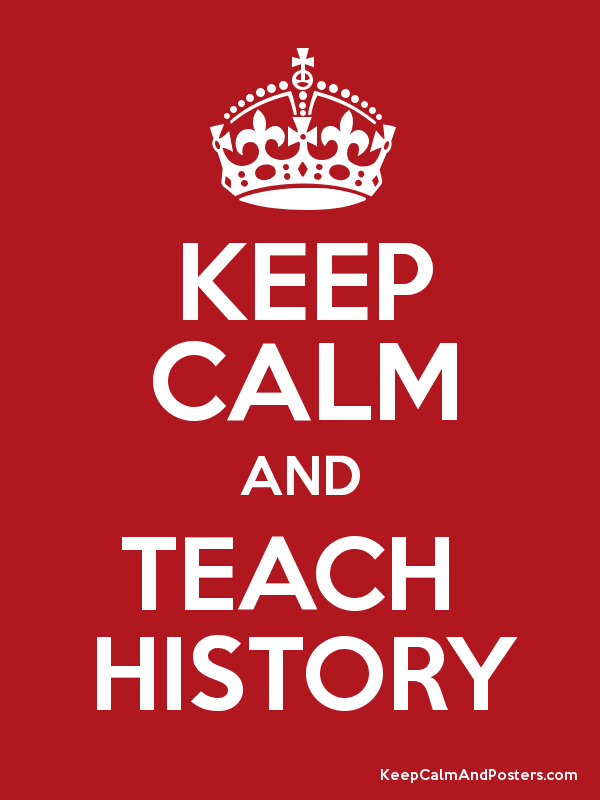 KEEP CALM AND TEACH HISTORY - Keep Calm and Posters Generator ...