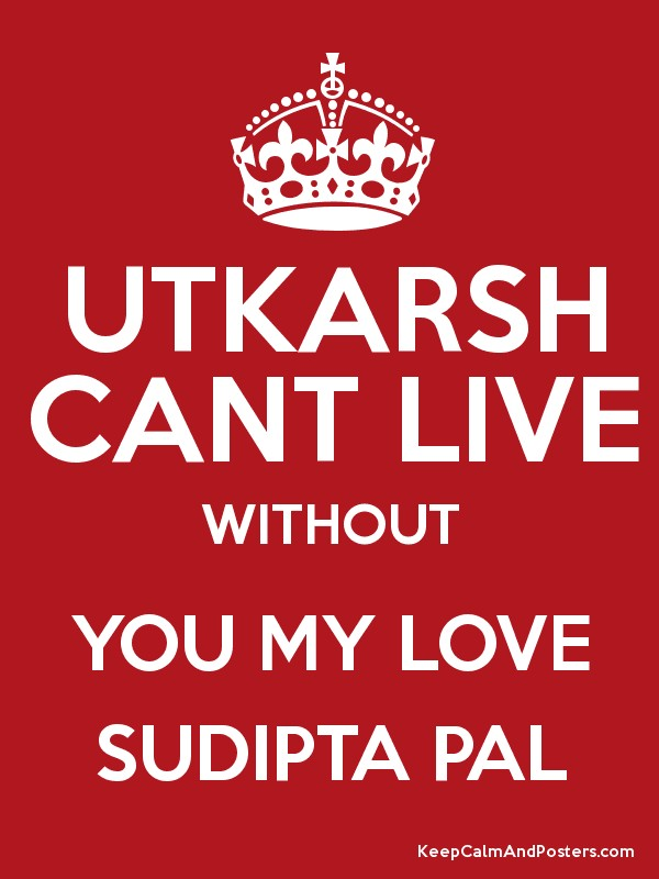 UTKARSH CANT LIVE WITHOUT YOU MY LOVE SUDIPTA PAL - Keep ...