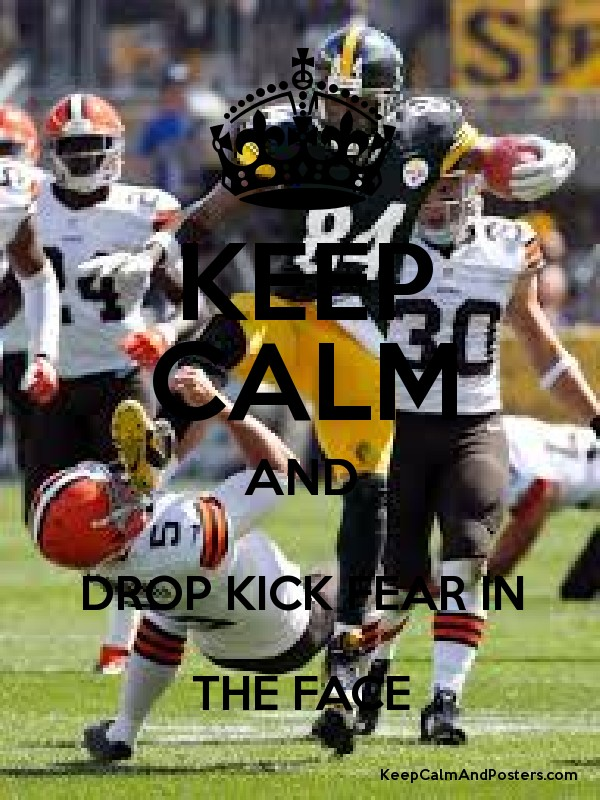 KEEP CALM AND DROP KICK FEAR IN THE FACE - Keep Calm and