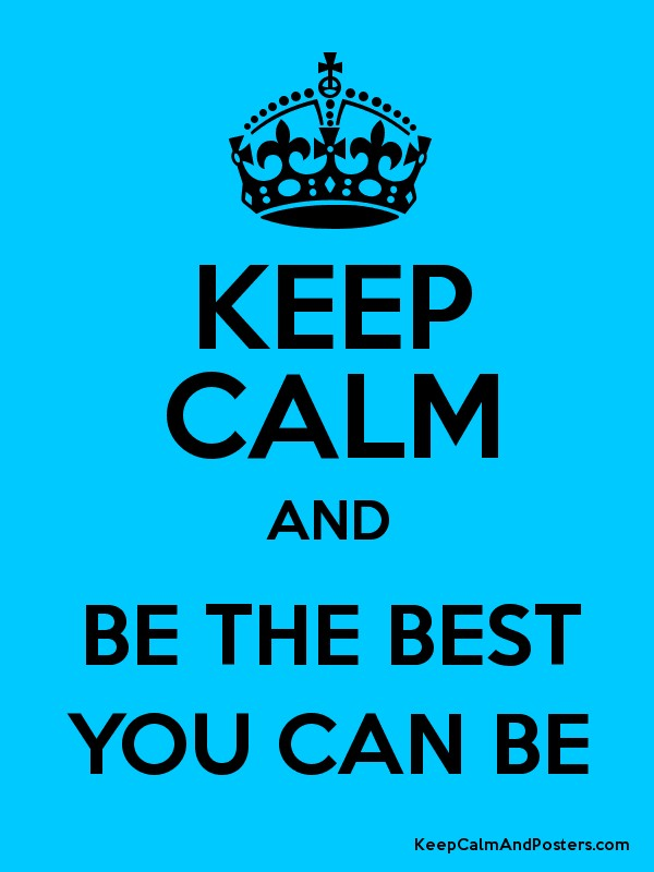 Keep Calm And Be The Best You Can Be Keep Calm And Posters