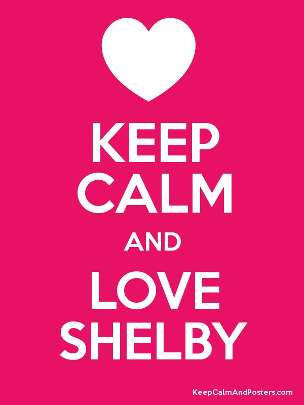 Keep Calm And Love Shelby Keep Calm And Posters Generator Maker