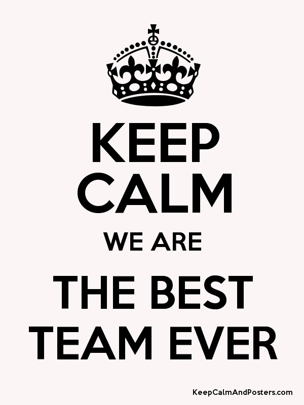 keep calm we are the best team ever keep calm and posters