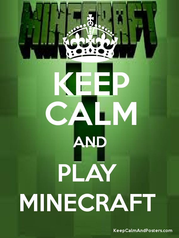 KEEP CALM AND PLAY MINECRAFT - Keep Calm and Posters