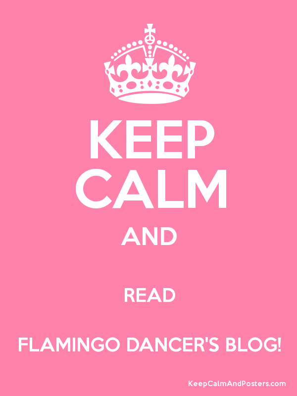 KEEP CALM AND READ FLAMINGO DANCER'S BLOG! Poster