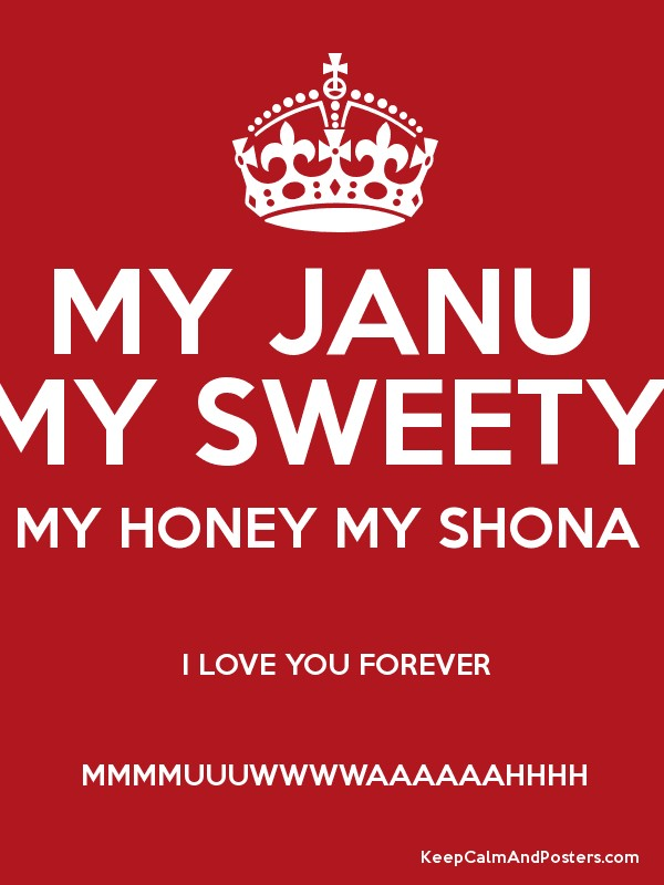 I Love You Janu Wallpaper : MY JANU MY SWEETY MY HONEY MY SHONA I LOVE YOU FOREVER MMMMUUUWWWWAAAAAAHHHH - Keep calm and ...
