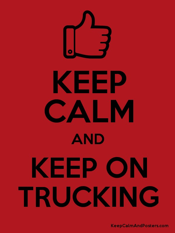 KEEP CALM AND KEEP ON TRUCKING - Keep Calm and Posters