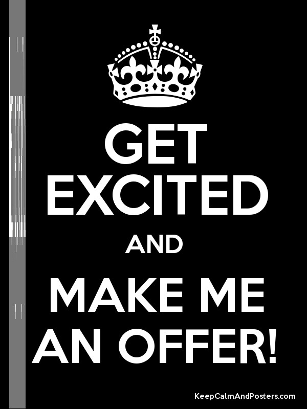 GET EXCITED AND MAKE ME AN OFFER! Poster - photo#46