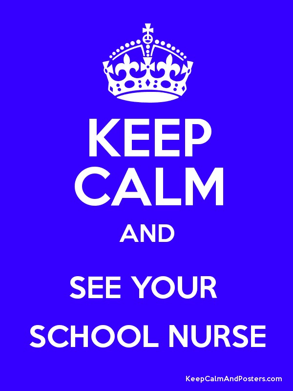 KEEP CALM AND SEE YOUR SCHOOL NURSE - Keep Calm and Posters