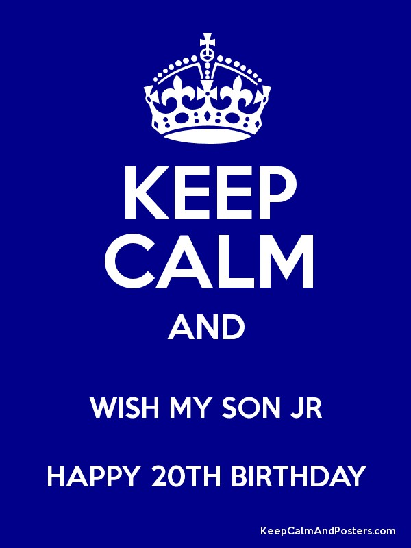 KEEP CALM AND WISH MY SON JR HAPPY 20TH BIRTHDAY Poster