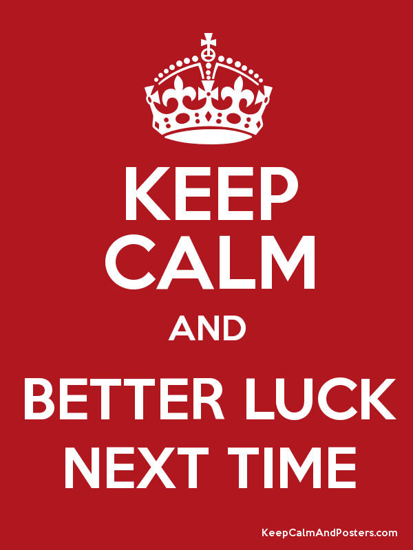keep calm and better luck next time keep calm and