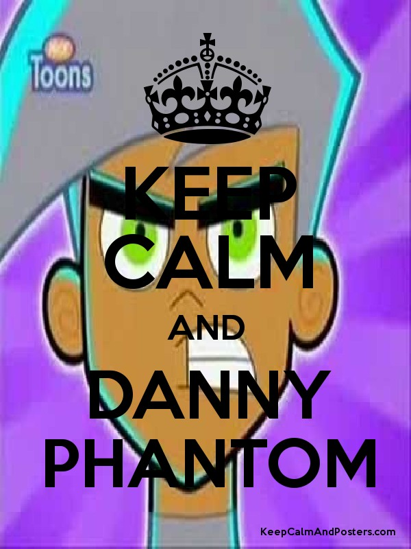 Keep Calm And Danny Phantom Keep Calm And Posters Generator Maker