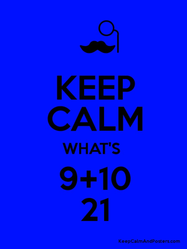 Keep calm what s 9 10 21 poster