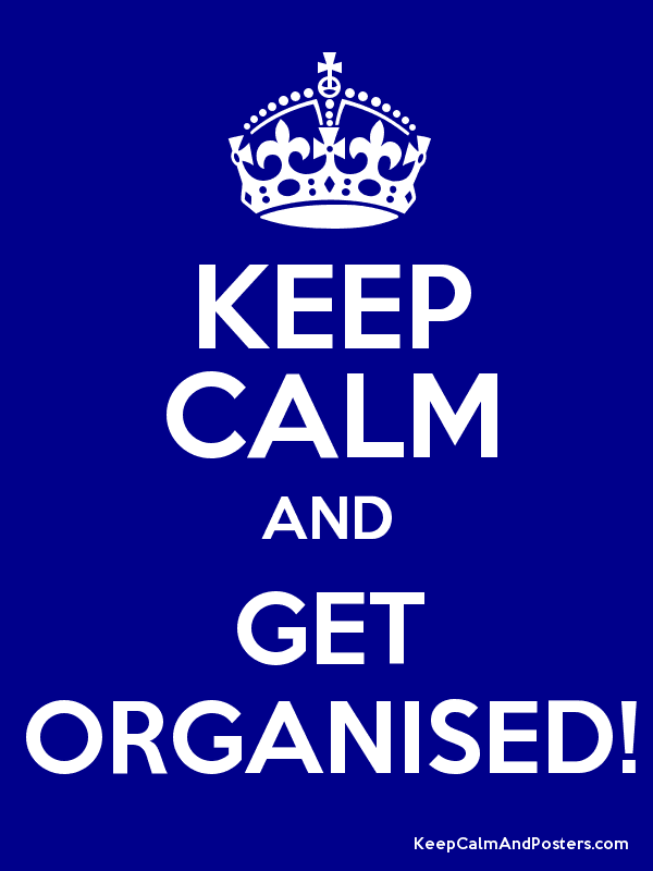 KEEP CALM AND GET ORGANISED! Poster