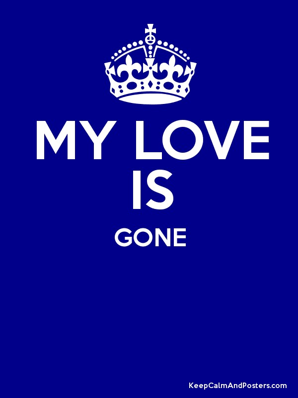my love is gone keep calm and posters generator maker for free