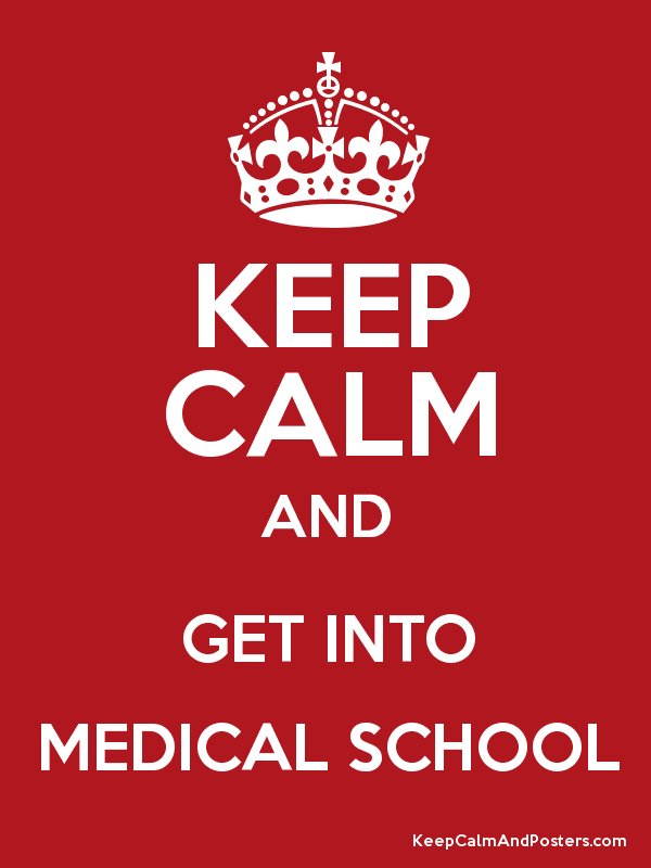 KEEP CALM AND GET INTO MEDICAL SCHOOL - Keep Calm and Posters ...