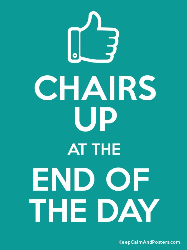 chairs up at the end of the day poster. Black Bedroom Furniture Sets. Home Design Ideas