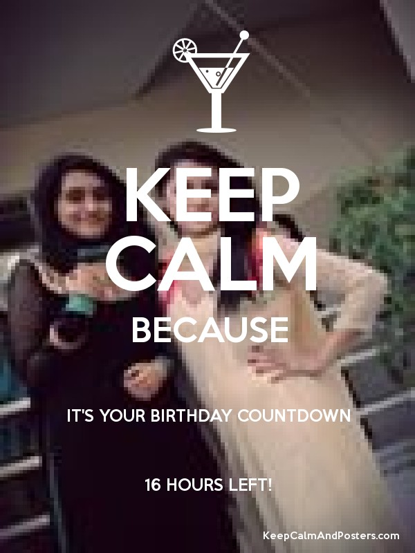 Keep Calm Because Its Your Birthday Countdown 16 Hours Left Keep